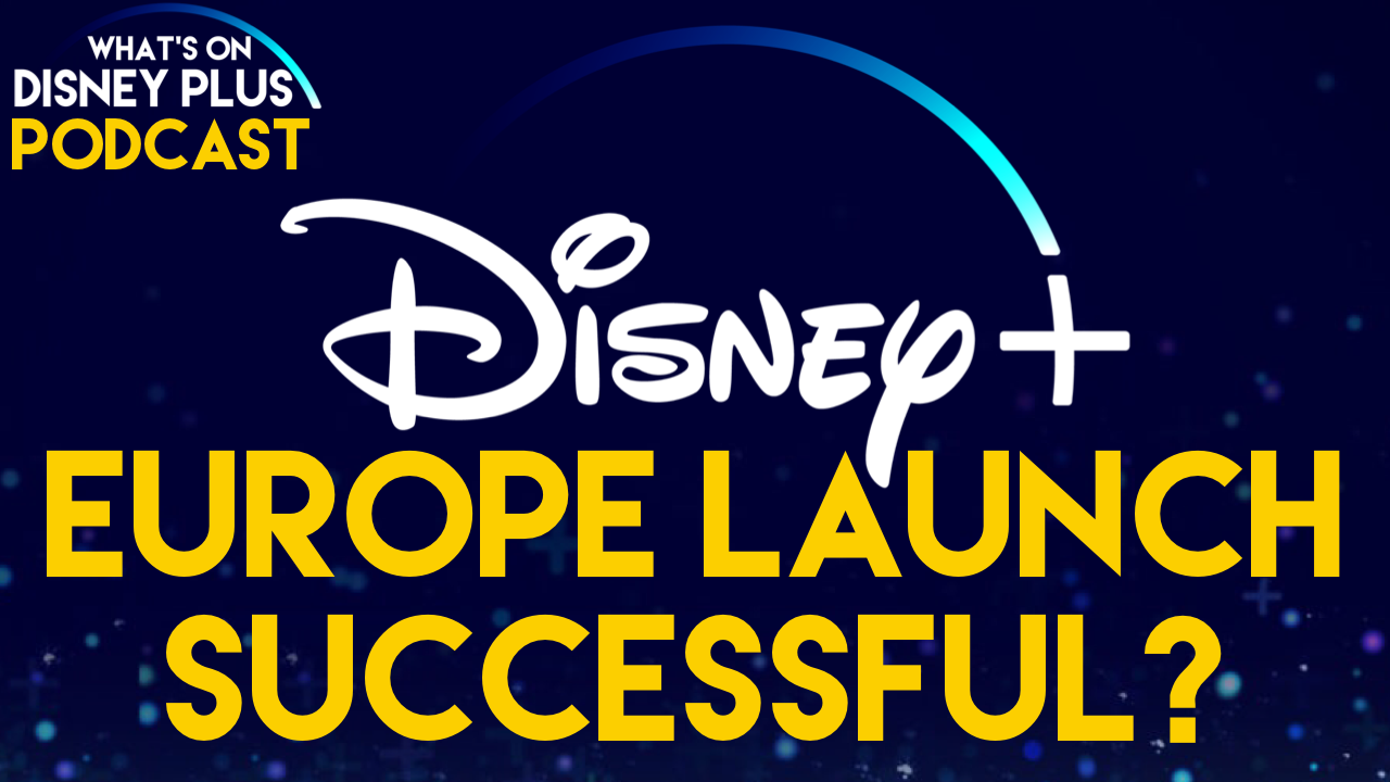 Disney+ European Launch Successful? | What's On Disney Plus Podcast | What's  On Disney Plus
